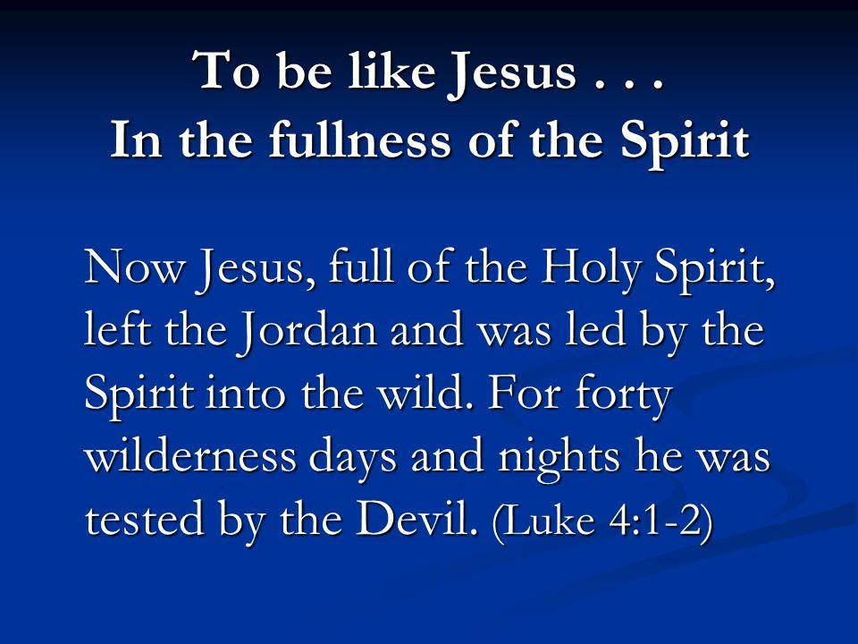 To be like Jesus...
