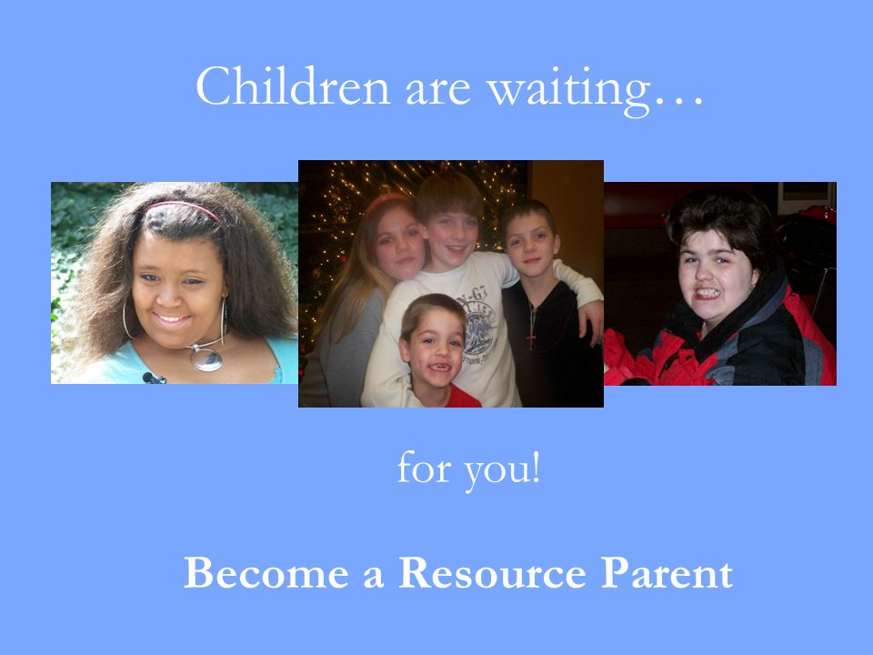 Children are waiting… Become a Resource Parent for you!