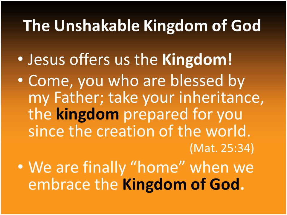 Jesus offers us the Kingdom! Come, you who are blessed by my Father; take your inheritance, the kingdom prepared for you since the creation of the wor