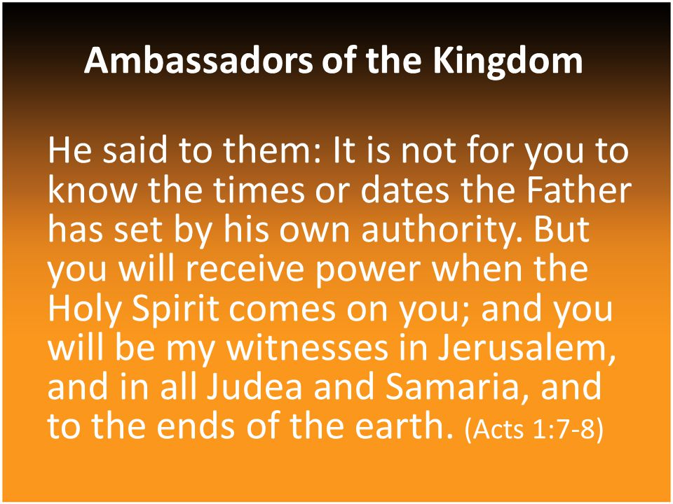 He said to them: It is not for you to know the times or dates the Father has set by his own authority.