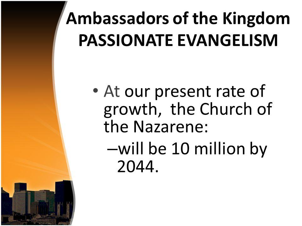 At our present rate of growth, the Church of the Nazarene: – will be 10 million by 2044.