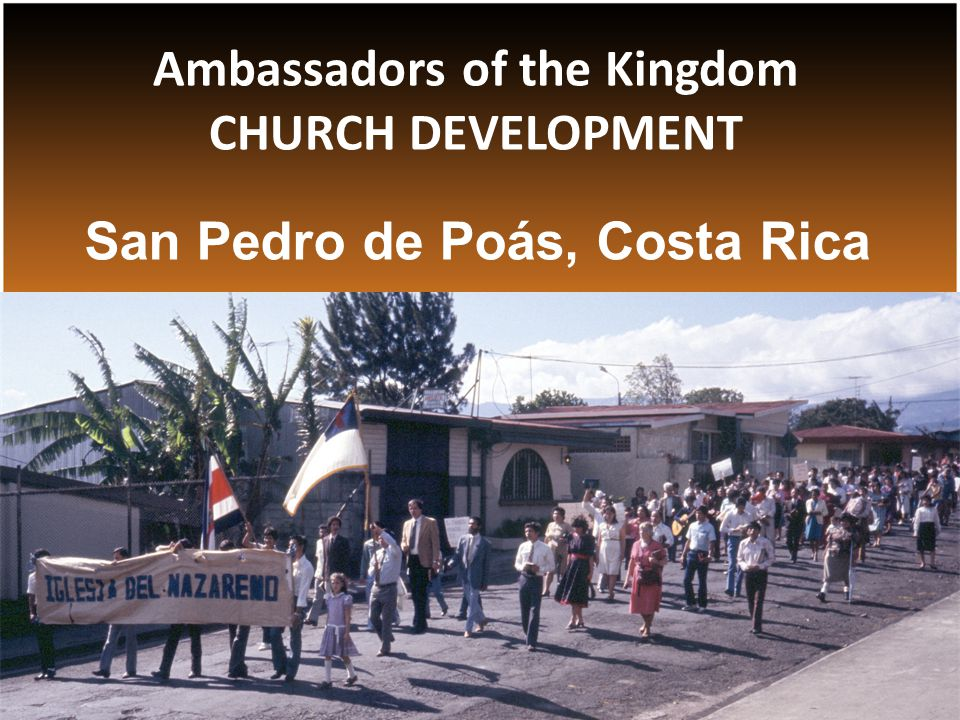 San Pedro de Poás, Costa Rica Ambassadors of the Kingdom CHURCH DEVELOPMENT