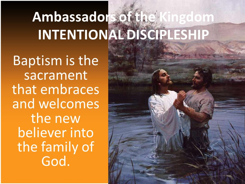 Baptism is the sacrament that embraces and welcomes the new believer into the family of God.