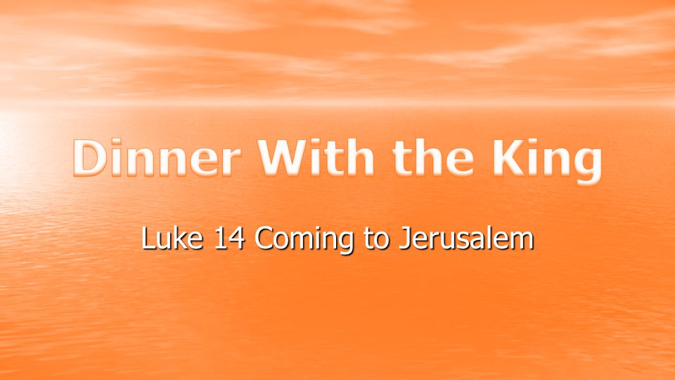 Luke 14 Coming to Jerusalem