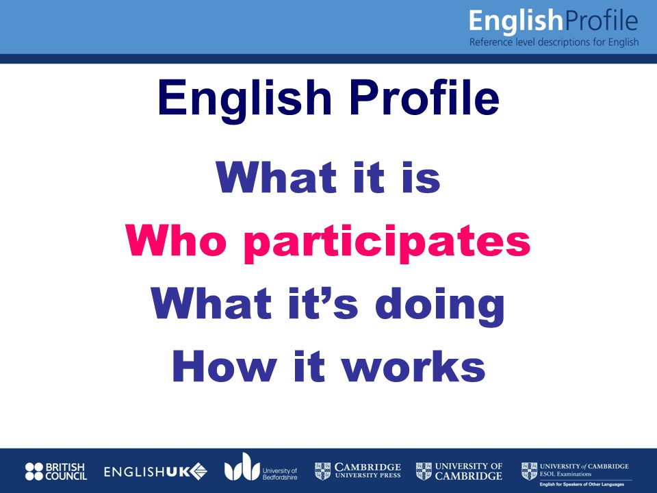 English Profile What it is Who participates What it's doing How it works