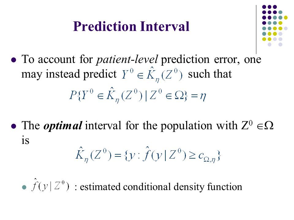 Prediction Interval To account for patient-level prediction error, one may instead predict such that The optimal interval for the population with Z 0  is : estimated conditional density function