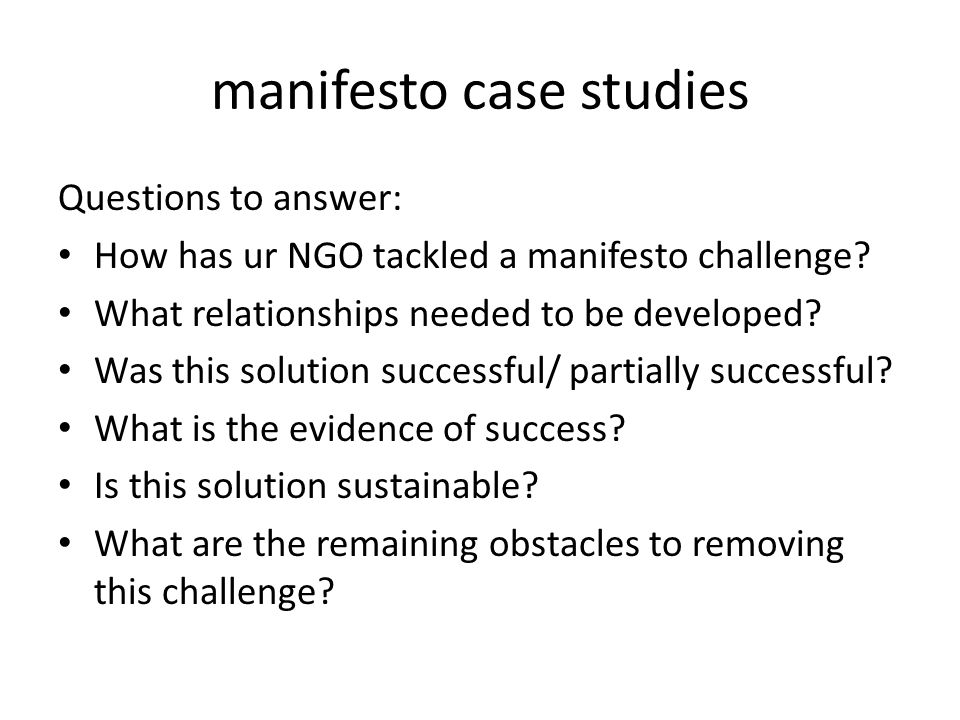 manifesto case studies Questions to answer: How has ur NGO tackled a manifesto challenge.