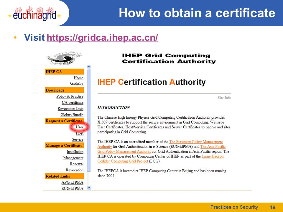 How to obtain a certificate Visit https://gridca.ihep.ac.cn/https://gridca.ihep.ac.cn/ Practices on Security 19