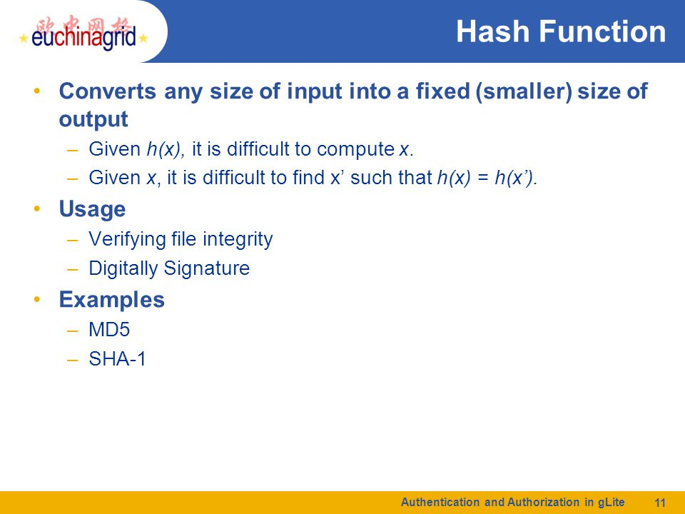 Hash Function Converts any size of input into a fixed (smaller) size of output –Given h(x), it is difficult to compute x.