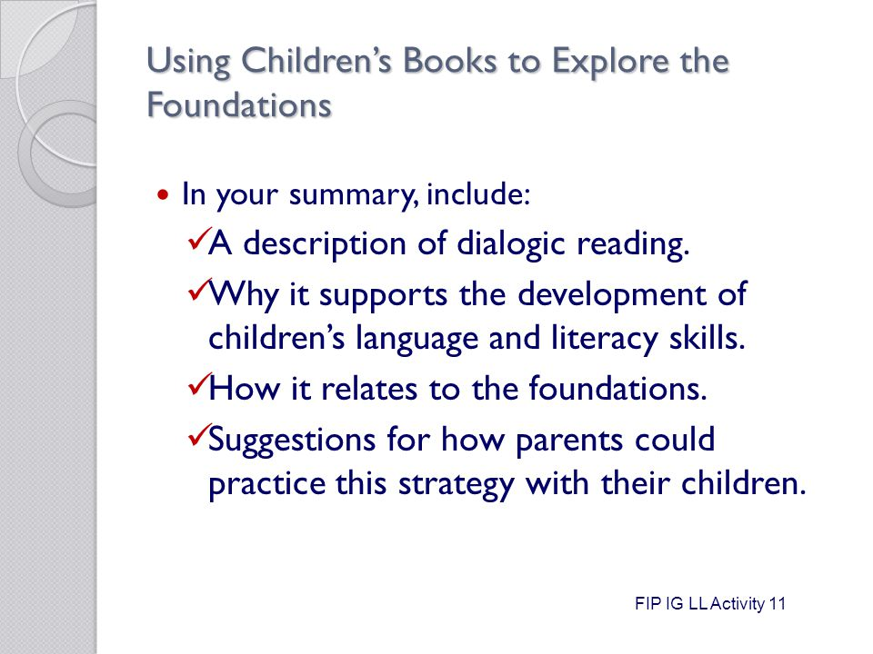 Using Children's Books to Explore the Foundations In your summary, include: A description of dialogic reading.