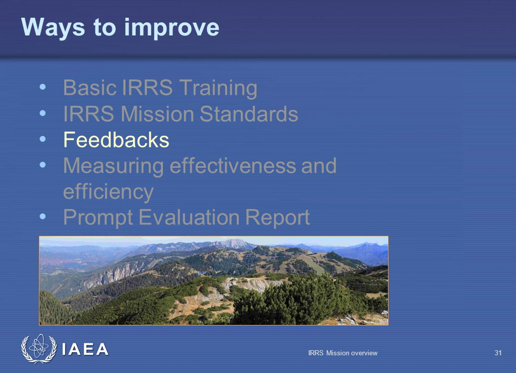 IAEA Ways to improve Basic IRRS Training IRRS Mission Standards Feedbacks Measuring effectiveness and efficiency Prompt Evaluation Report IRRS Mission overview31