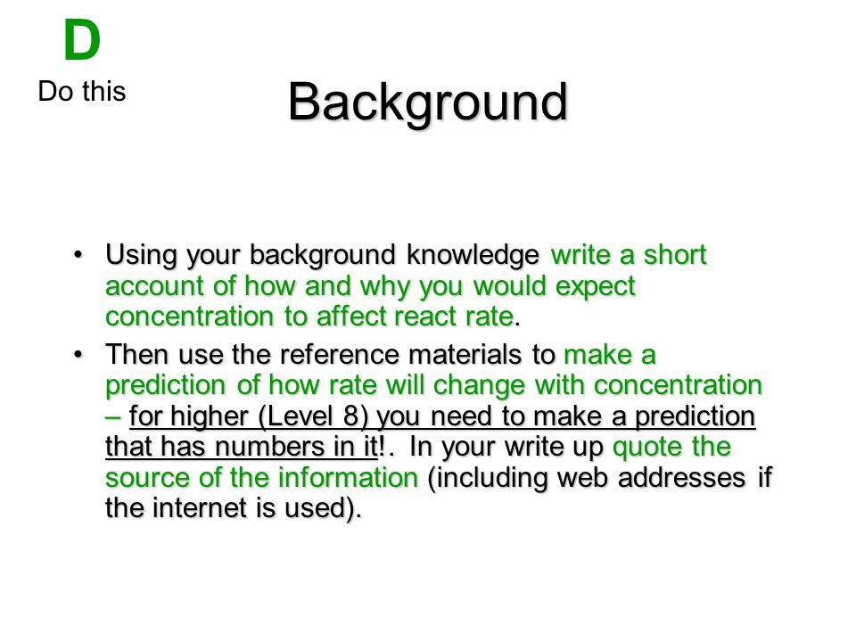 Background Using your background knowledge write a short account of how and why you would expect concentration to affect react rate.Using your background knowledge write a short account of how and why you would expect concentration to affect react rate.