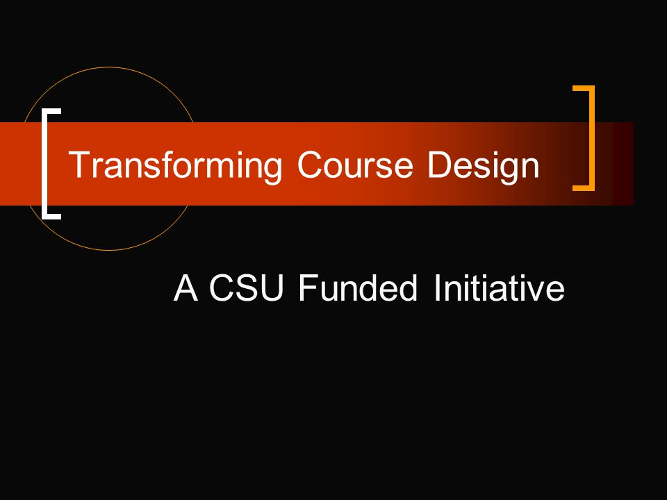 Transforming Course Design A CSU Funded Initiative