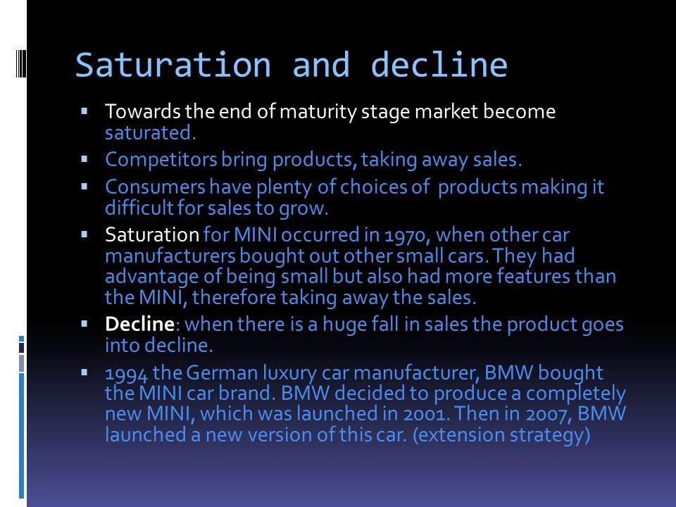 Saturation and decline  Towards the end of maturity stage market become saturated.