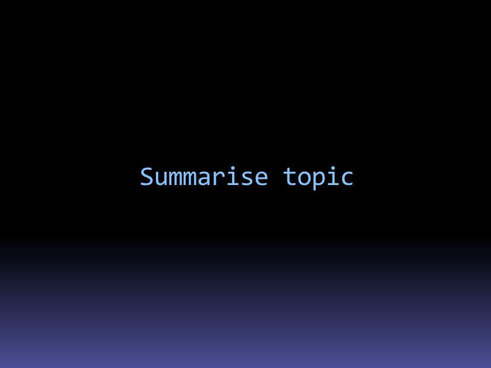 Summarise topic