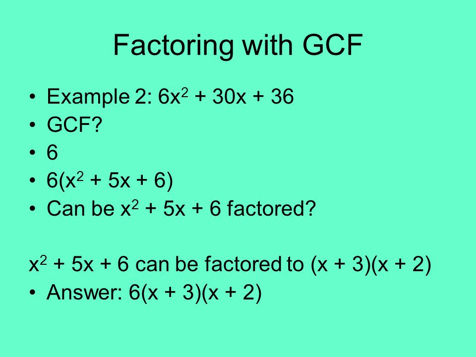 Factoring with GCF Example 2: 6x 2 + 30x + 36 GCF.