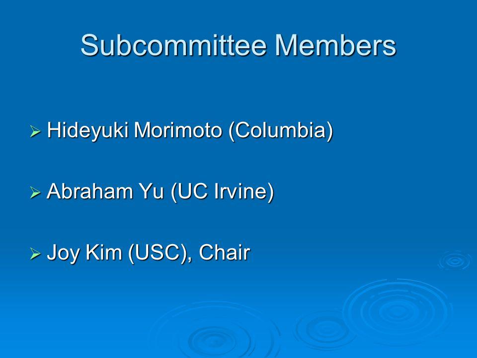 Subcommittee Members  Hideyuki Morimoto (Columbia)  Abraham Yu (UC Irvine)  Joy Kim (USC), Chair