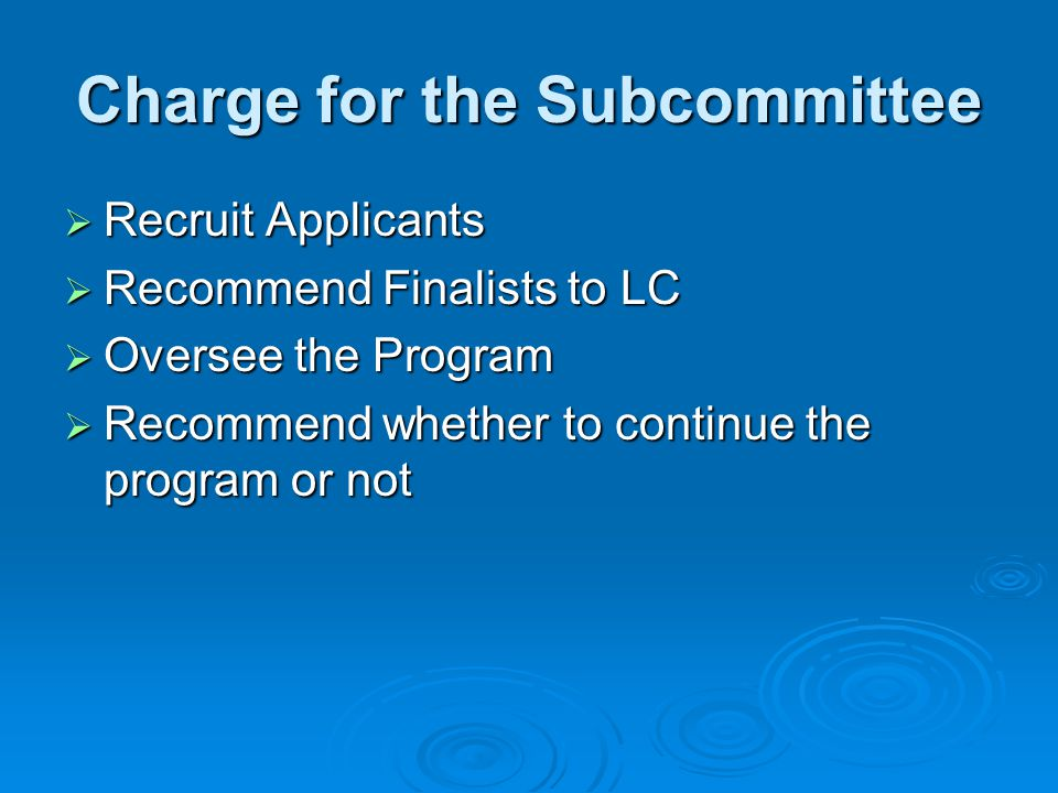 Charge for the Subcommittee  Recruit Applicants  Recommend Finalists to LC  Oversee the Program  Recommend whether to continue the program or not