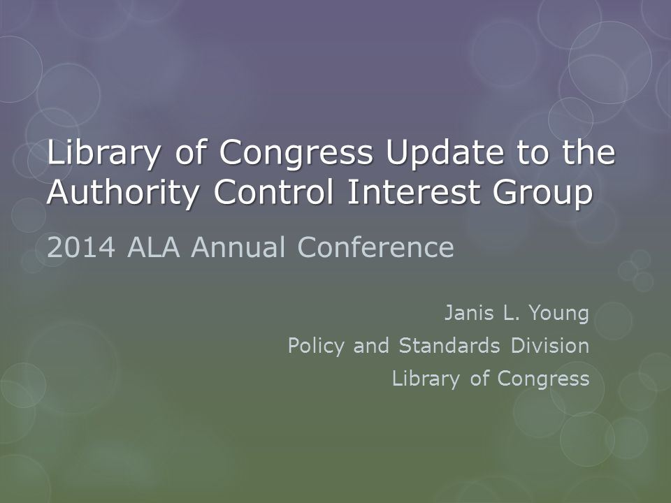 Library of Congress Update to the Authority Control Interest Group 2014 ALA Annual Conference Janis L.