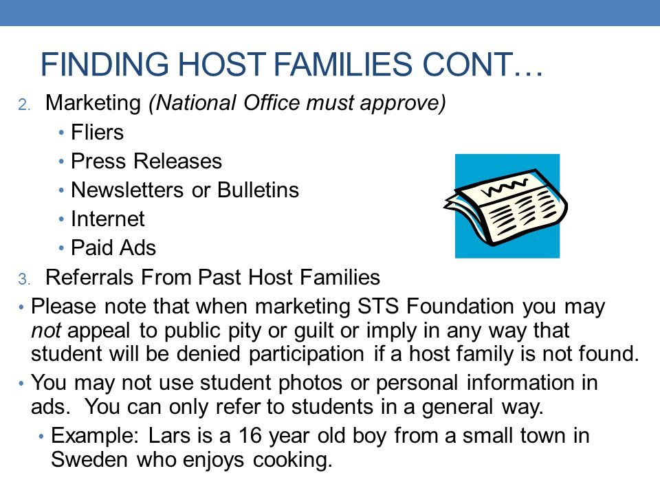 FINDING HOST FAMILIES CONT… 2. Marketing (National Office must approve) Fliers Press Releases Newsletters or Bulletins Internet Paid Ads 3. Referrals