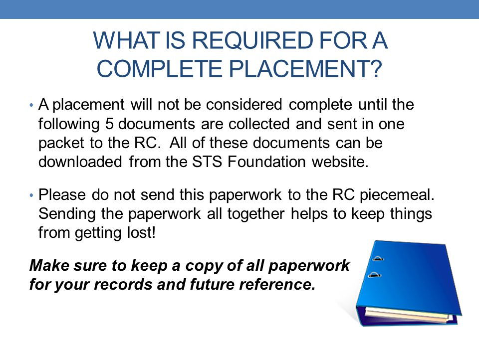 WHAT IS REQUIRED FOR A COMPLETE PLACEMENT? A placement will not be considered complete until the following 5 documents are collected and sent in one p