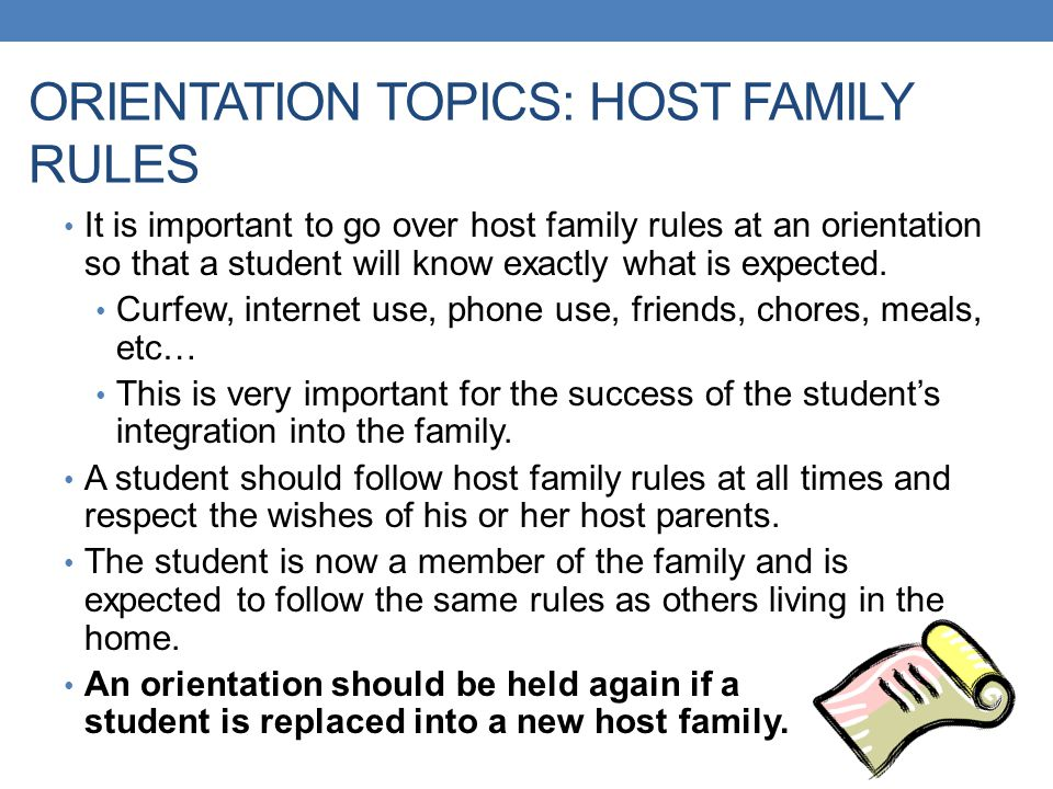 ORIENTATION TOPICS: HOST FAMILY RULES It is important to go over host family rules at an orientation so that a student will know exactly what is expec