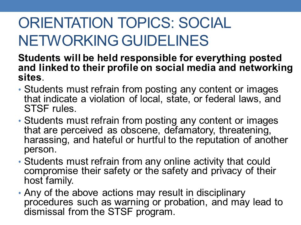 ORIENTATION TOPICS: SOCIAL NETWORKING GUIDELINES Students will be held responsible for everything posted and linked to their profile on social media a