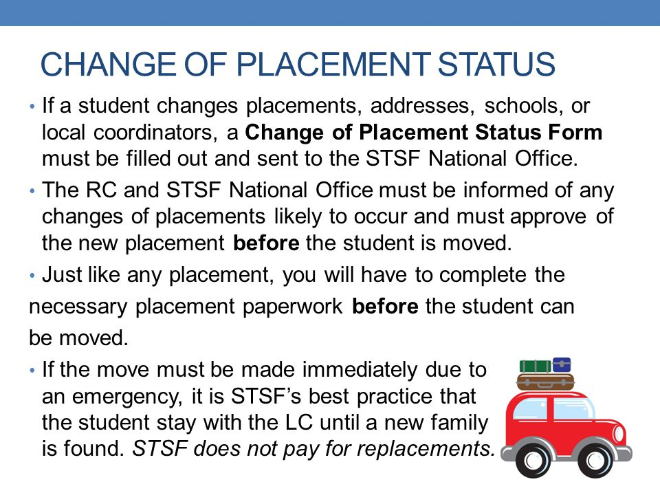 CHANGE OF PLACEMENT STATUS If a student changes placements, addresses, schools, or local coordinators, a Change of Placement Status Form must be fille