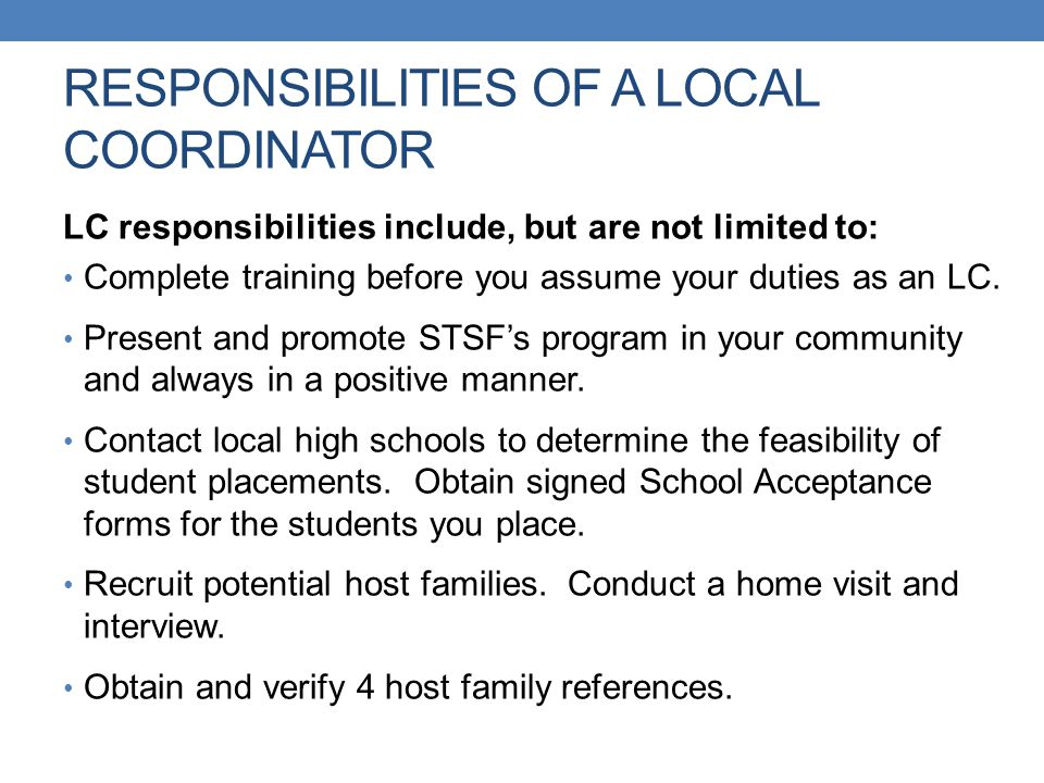 RESPONSIBILITIES OF A LOCAL COORDINATOR LC responsibilities include, but are not limited to: Complete training before you assume your duties as an LC.