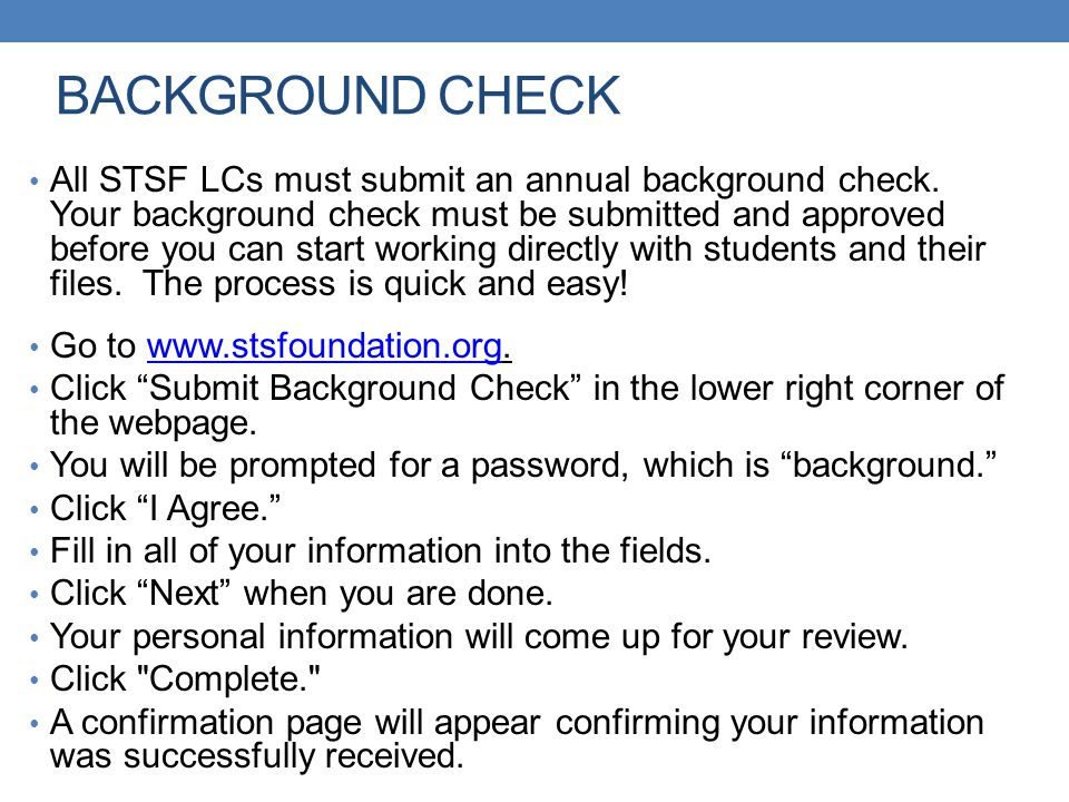 BACKGROUND CHECK All STSF LCs must submit an annual background check. Your background check must be submitted and approved before you can start workin
