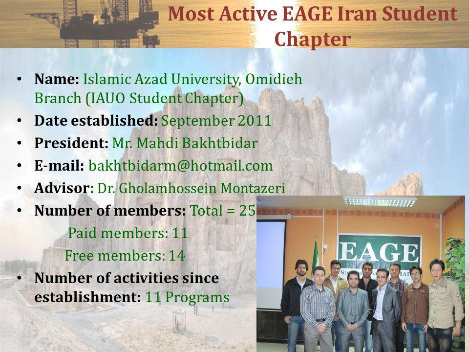 Most Active EAGE Iran Student Chapter Name: Islamic Azad University, Omidieh Branch (IAUO Student Chapter) Date established: September 2011 President: Mr.