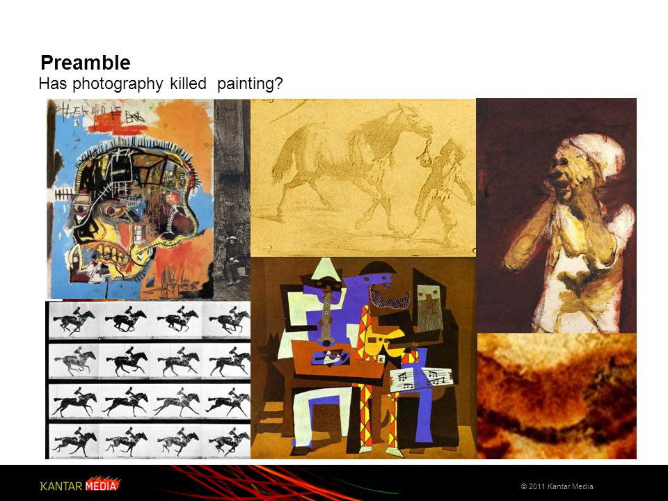 Preamble Has photography killed painting? © 2011 Kantar Media