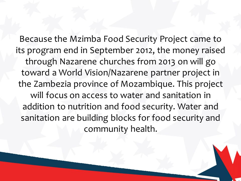 Because the Mzimba Food Security Project came to its program end in September 2012, the money raised through Nazarene churches from 2013 on will go to