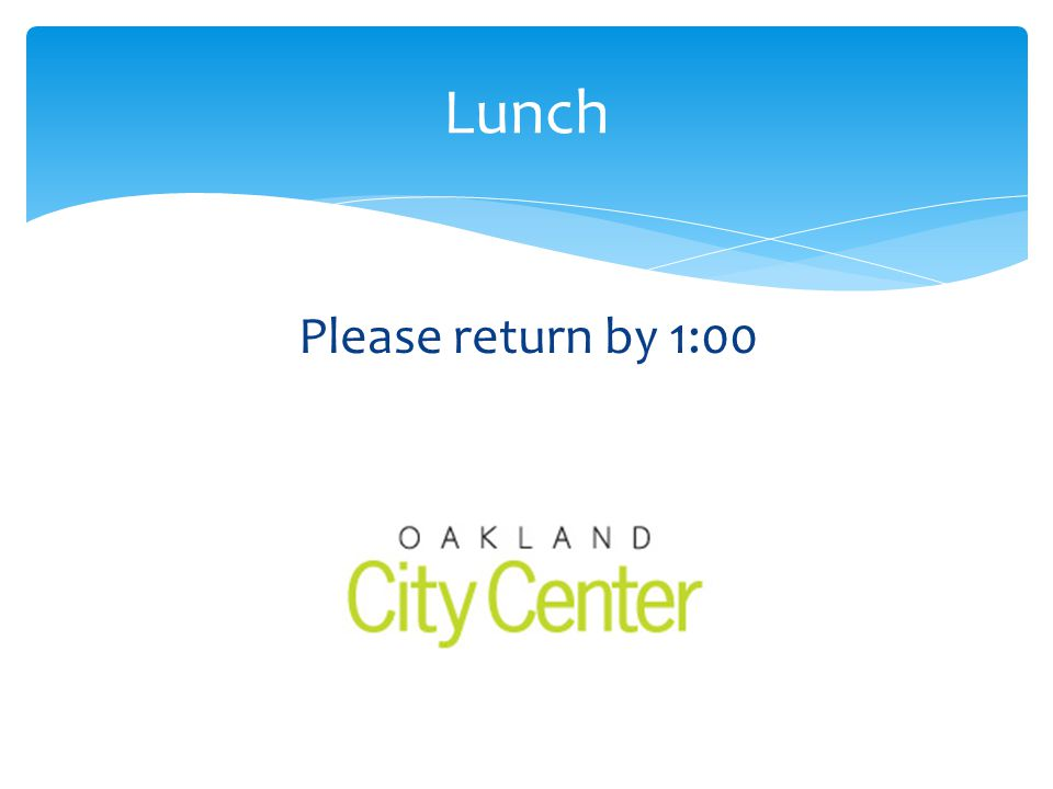 Please return by 1:00 Lunch