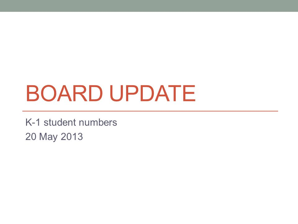 BOARD UPDATE K-1 student numbers 20 May 2013
