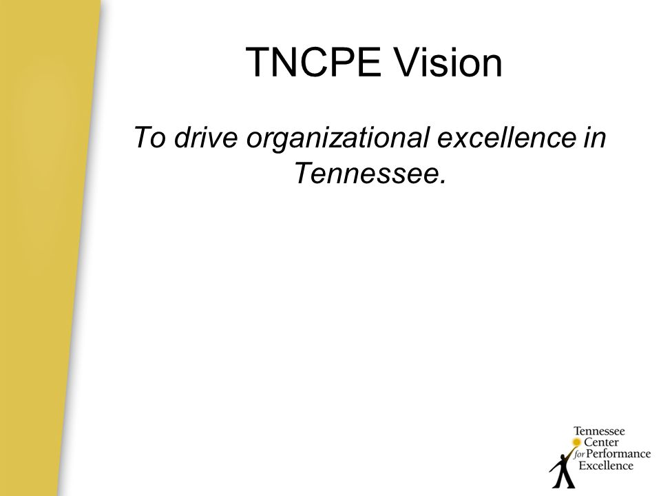 TNCPE Vision To drive organizational excellence in Tennessee.