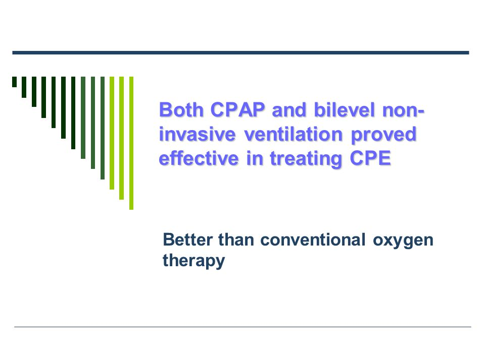 Both CPAP and bilevel non- invasive ventilation proved effective in treating CPE Better than conventional oxygen therapy