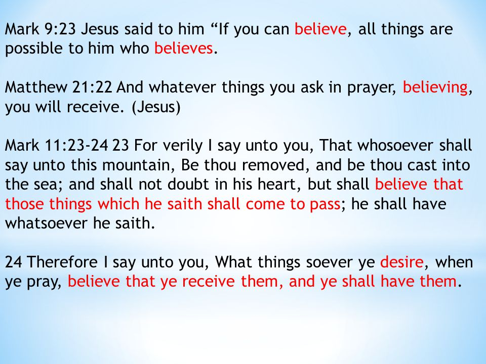 Mark 9:23 Jesus said to him If you can believe, all things are possible to him who believes.