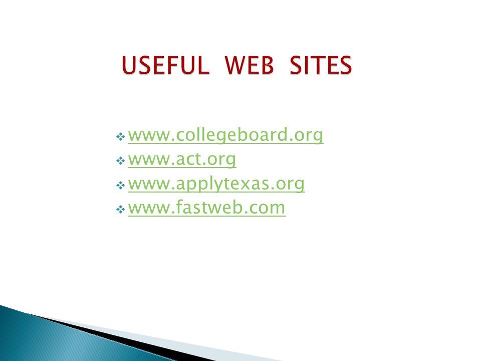  www.collegeboard.org www.collegeboard.org  www.act.org www.act.org  www.applytexas.org www.applytexas.org  www.fastweb.com www.fastweb.com