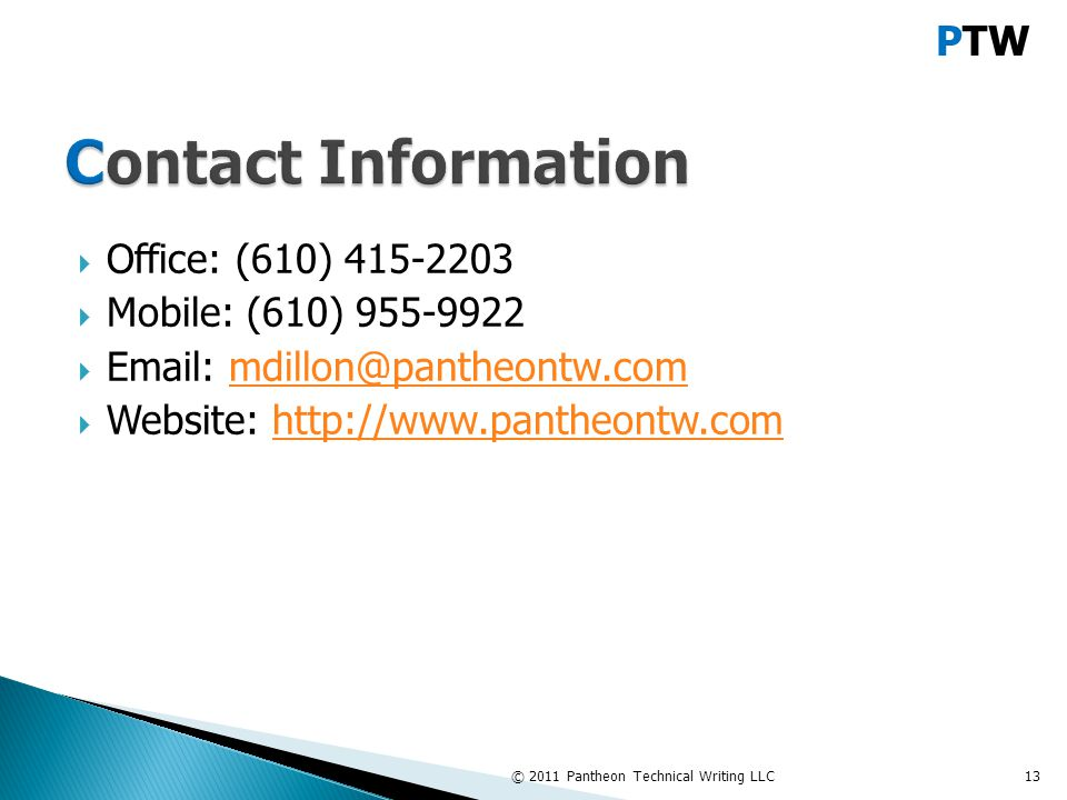 PTW  Office: (610) 415-2203  Mobile: (610) 955-9922  Email: mdillon@pantheontw.commdillon@pantheontw.com  Website: http://www.pantheontw.comhttp://www.pantheontw.com © 2011 Pantheon Technical Writing LLC13