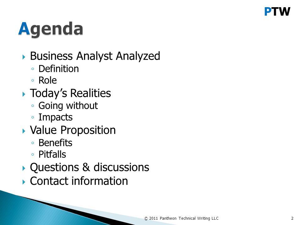 PTW  Investigator  Communicator  Bridge between business users & IT  Emerging Distinctions: ◦ Business Analyst (BA) vs.