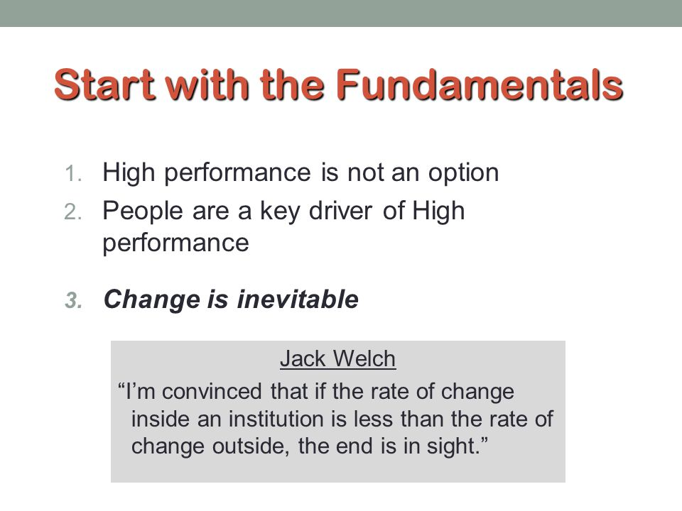 Start with the Fundamentals 1.High performance is not an option 2.