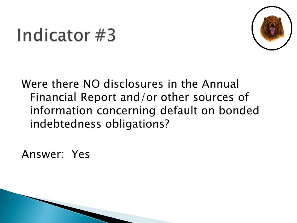 Were there NO disclosures in the Annual Financial Report and/or other sources of information concerning default on bonded indebtedness obligations.