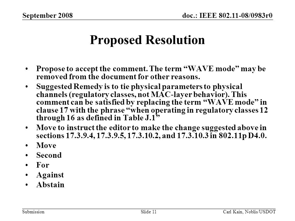 doc.: IEEE 802.11-08/0983r0 Submission September 2008 Carl Kain, Noblis/USDOTSlide 11 Proposed Resolution Propose to accept the comment.