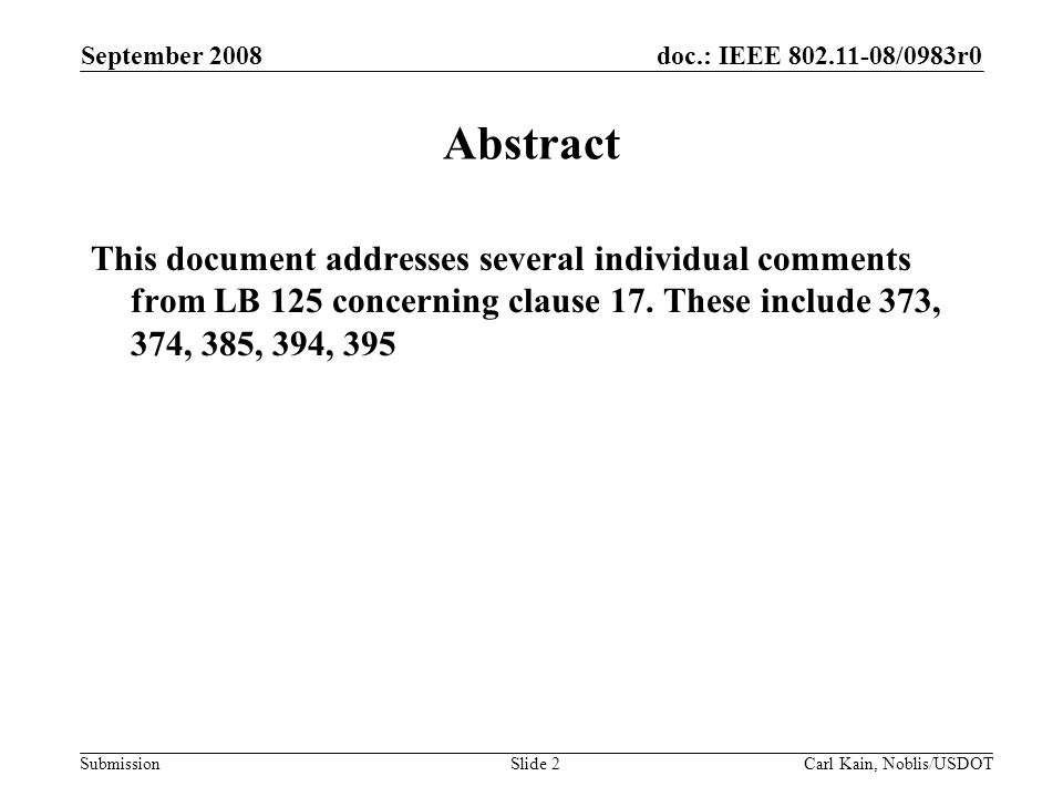 doc.: IEEE 802.11-08/0983r0 Submission September 2008 Carl Kain, Noblis/USDOTSlide 2 Abstract This document addresses several individual comments from