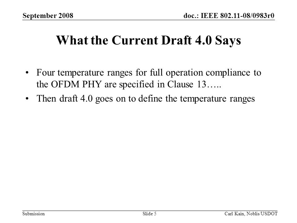 doc.: IEEE 802.11-08/0983r0 Submission September 2008 Carl Kain, Noblis/USDOTSlide 5 What the Current Draft 4.0 Says Four temperature ranges for full