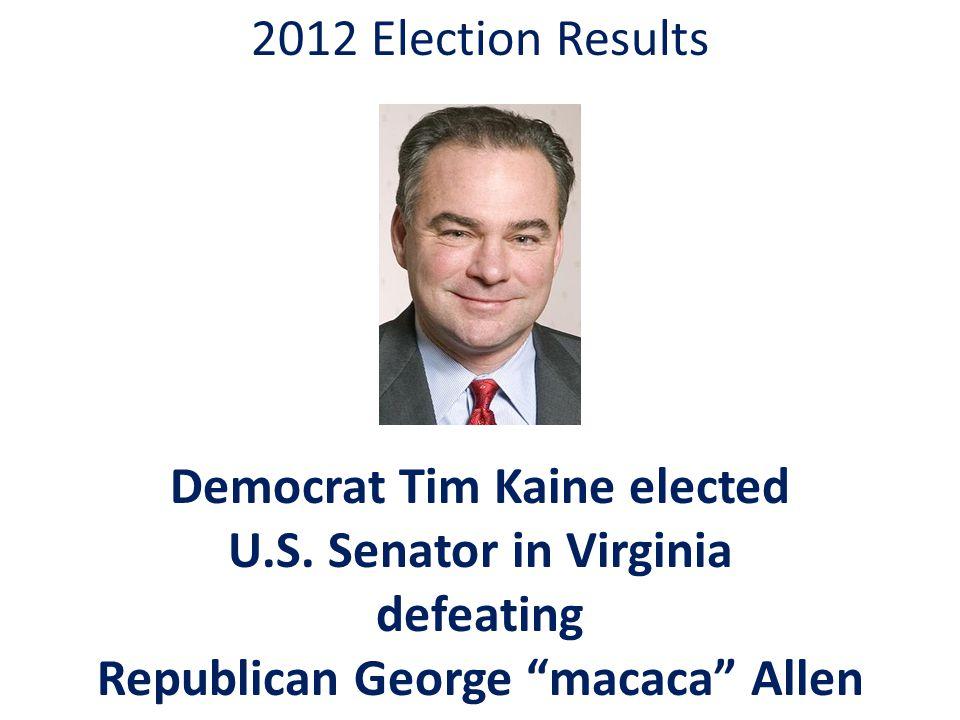 2012 Election Results Democrat Tim Kaine elected U.S.