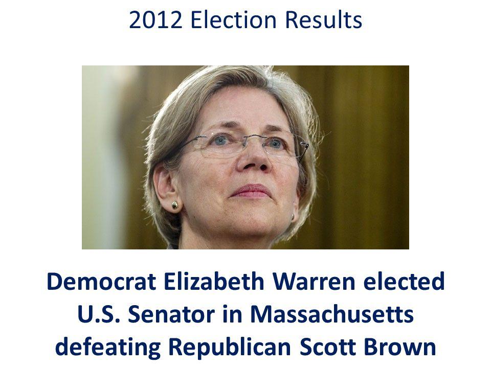2012 Election Results Democrat Elizabeth Warren elected U.S.