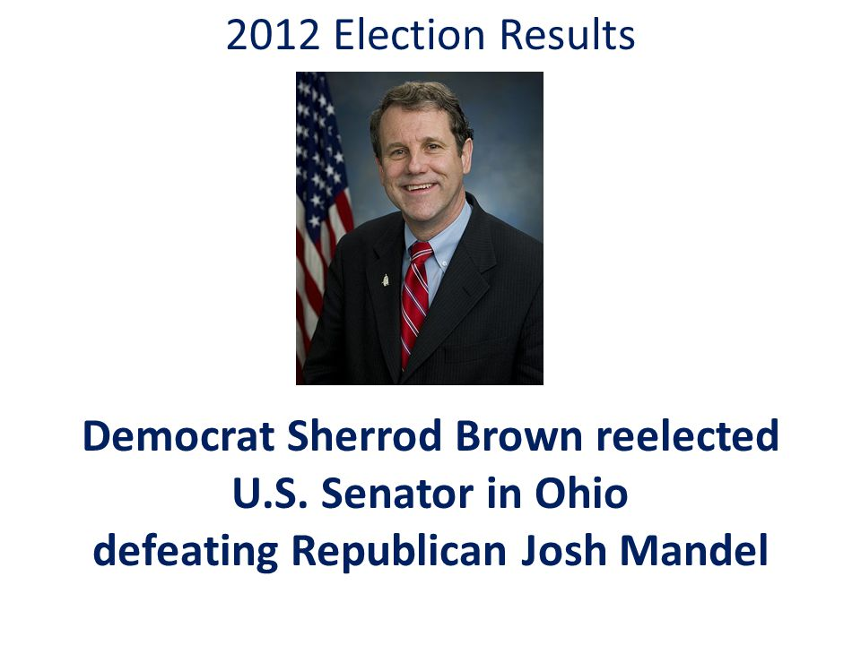 2012 Election Results Democrat Sherrod Brown reelected U.S.
