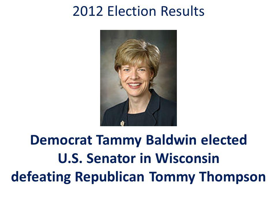 2012 Election Results Democrat Tammy Baldwin elected U.S.